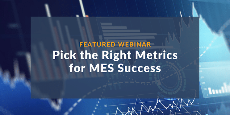 iBASEt Hosts 5th Educational Webinar Presented by the MOM Institute: Pick the Right Metrics for MES Success